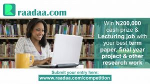 WIN CASH PRIZES AND A LECTURING JOB WITH YOUR BEST TERM PAPER, FIRST DEGREE PROJECT, MASTERS AND PHD THESIS ON THE RAADAA RESEARCH COMPETITION