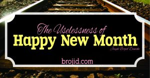 THE USELESSNESS OF HAPPY NEW MONTH